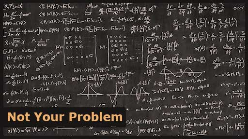 These problems are not your problems.